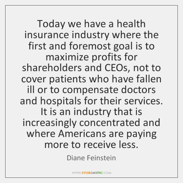 Today we have a health insurance industry where the first and foremost ...
