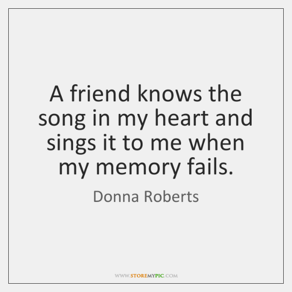 A friend knows the song in my heart and sings it to ...