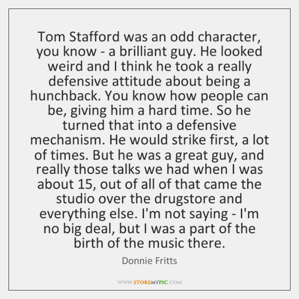 Tom Stafford was an odd character, you know - a brilliant guy. ...