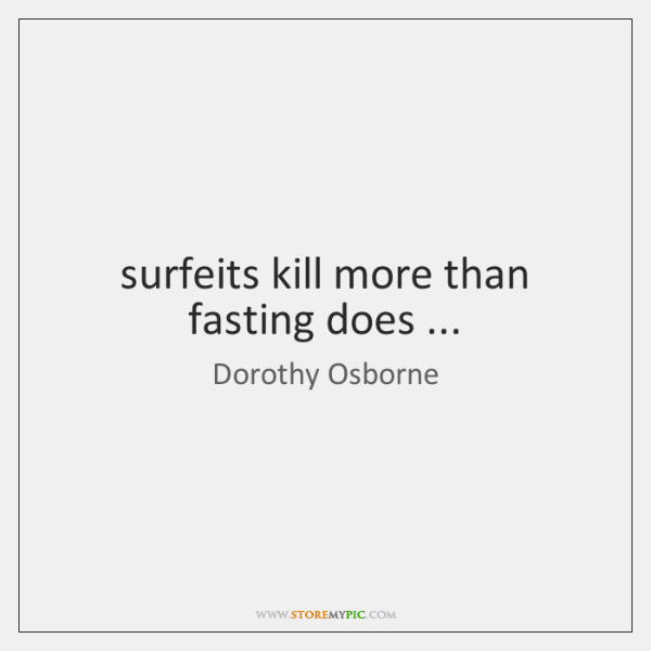 surfeits kill more than fasting does ...