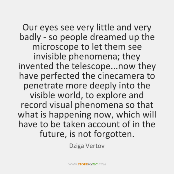 Our eyes see very little and very badly - so people dreamed ...
