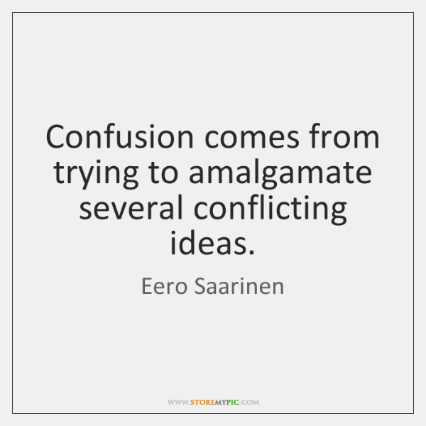 Confusion comes from trying to amalgamate several conflicting ideas.