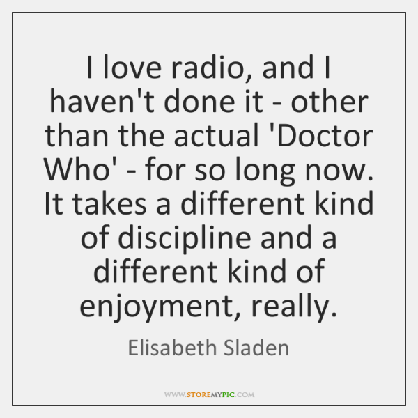 I love radio, and I haven't done it - other than the ...