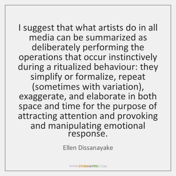 I suggest that what artists do in all media can be summarized ...