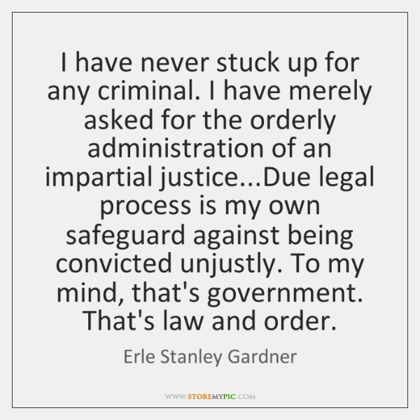 I have never stuck up for any criminal. I have merely asked ...