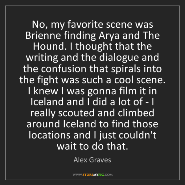 Alex Graves: No, my favorite scene was Brienne finding Arya and The...