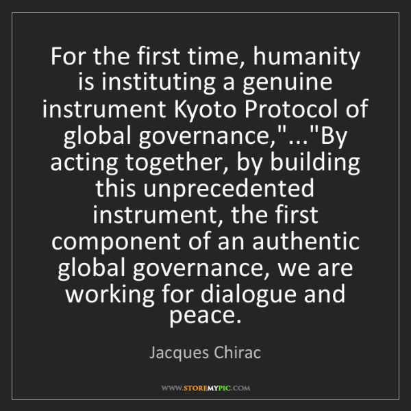 Jacques Chirac: For the first time, humanity is instituting a genuine...