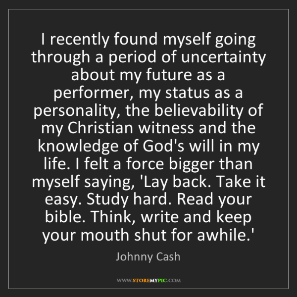 Johnny Cash: I recently found myself going through a period of uncertainty...