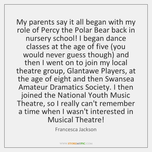 My parents say it all began with my role of Percy the ...