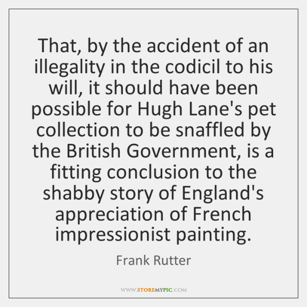 That, by the accident of an illegality in the codicil to his ...