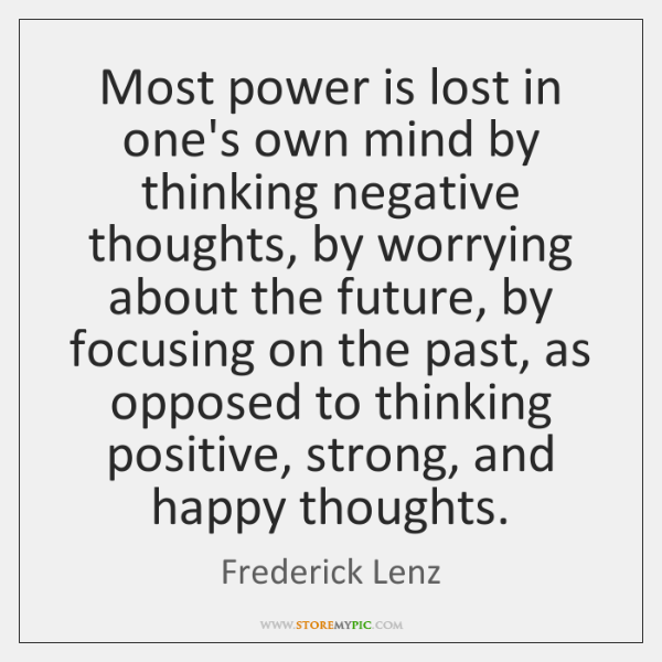 Most Power Is Lost In Ones Own Mind By Thinking Negative Thoughts
