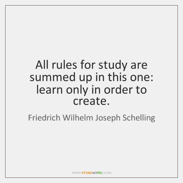 All rules for study are summed up in this one: learn only ...