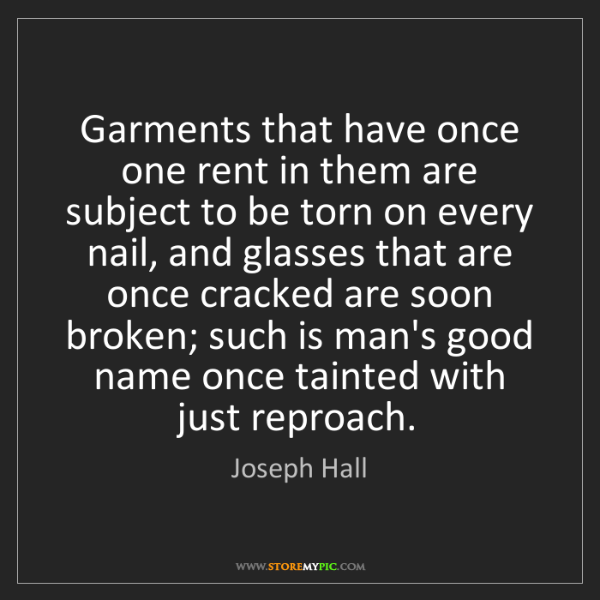Joseph Hall: Garments that have once one rent in them are subject...