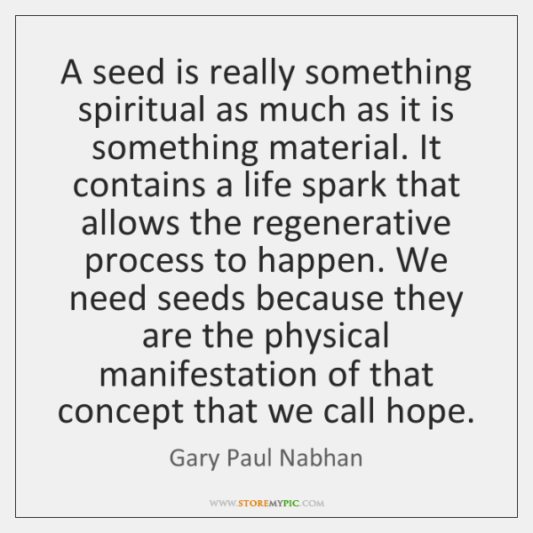 A seed is really something spiritual as much as it is something ...