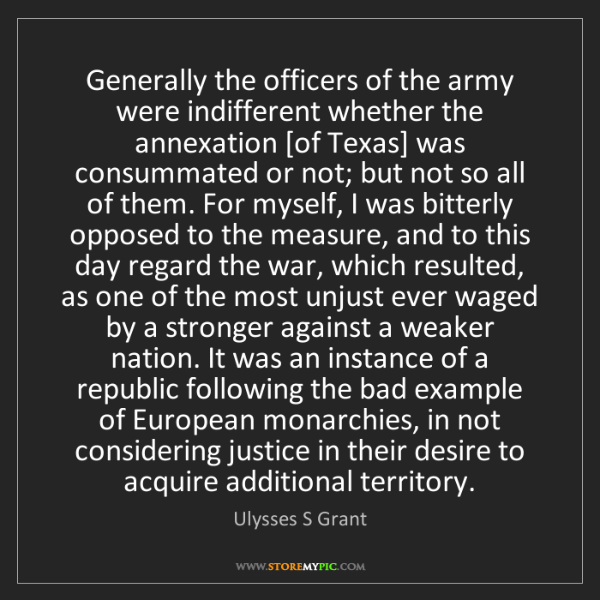 Ulysses S Grant: Generally the officers of the army were indifferent whether...