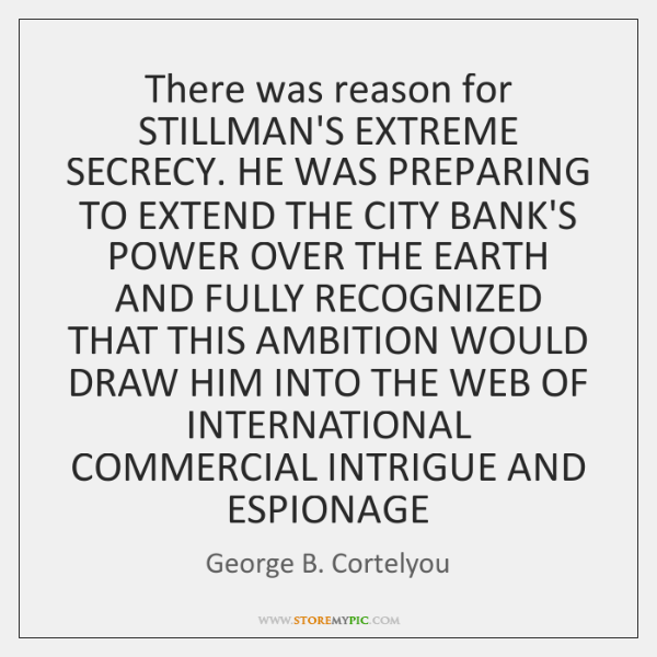 There was reason for STILLMAN'S EXTREME SECRECY. HE WAS PREPARING TO EXTEND ...