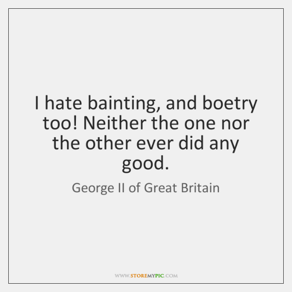 I hate bainting, and boetry too! Neither the one nor the other ...