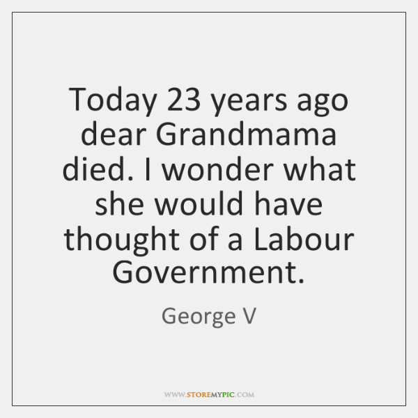Today 23 years ago dear Grandmama died. I wonder what she would have ...