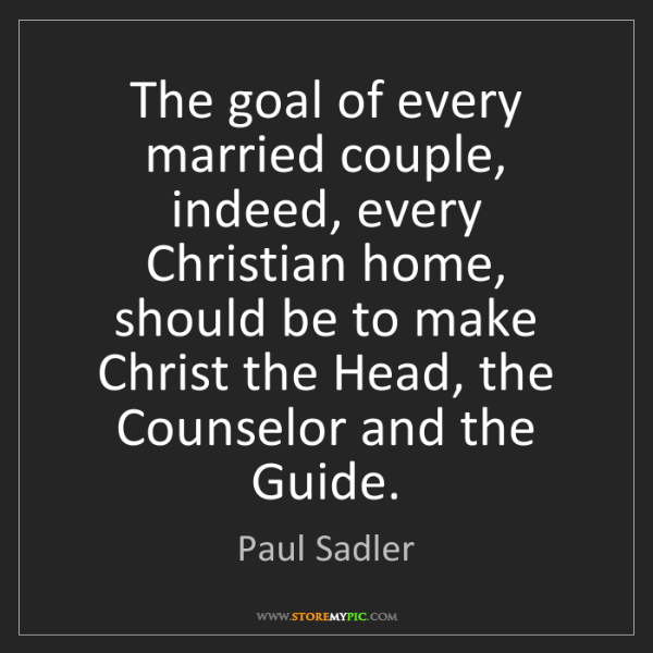 Paul Sadler: The goal of every married couple, indeed, every Christian...