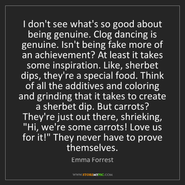 Emma Forrest: I don't see what's so good about being genuine. Clog...