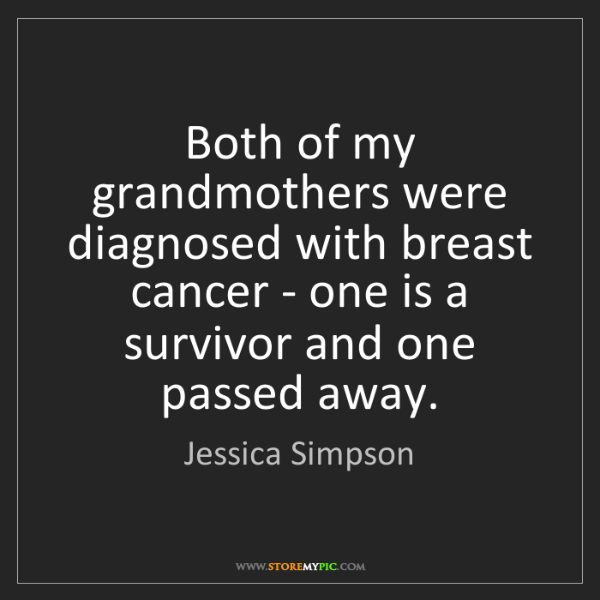 Jessica Simpson: Both of my grandmothers were diagnosed with breast cancer...