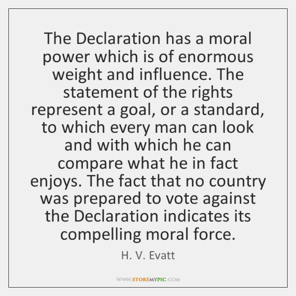 The Declaration has a moral power which is of enormous weight and ...