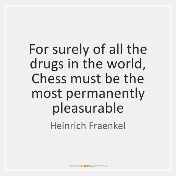 For surely of all the drugs in the world, Chess must be ...