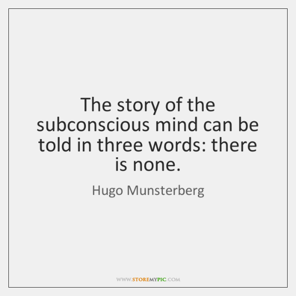 The story of the subconscious mind can be told in three words: ...