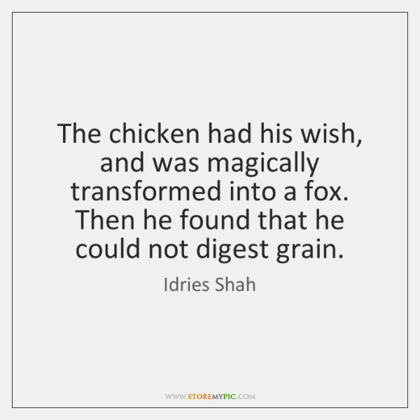The chicken had his wish, and was magically transformed into a fox. ...
