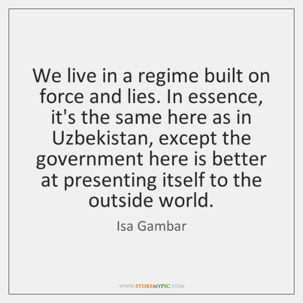 We live in a regime built on force and lies. In essence, ...