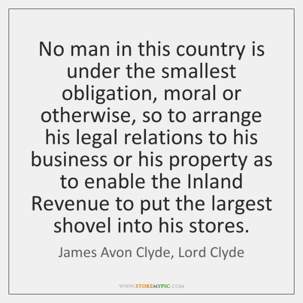 No man in this country is under the smallest obligation, moral or ...