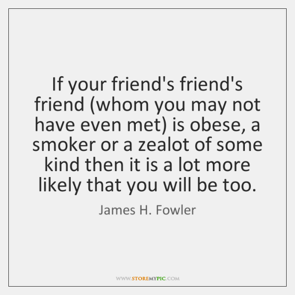 If your friend's friend's friend (whom you may not have even met) ...