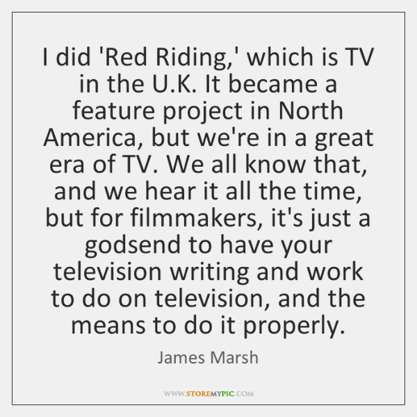 I did 'Red Riding,' which is TV in the U.K. ...