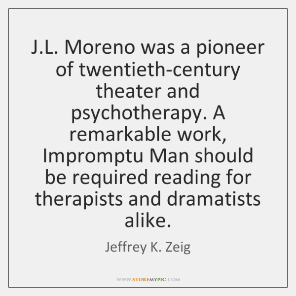 J.L. Moreno was a pioneer of twentieth-century theater and psychotherapy. A ...