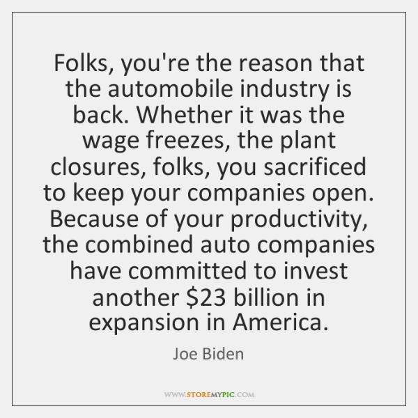 Folks, you're the reason that the automobile industry is back. Whether it ...