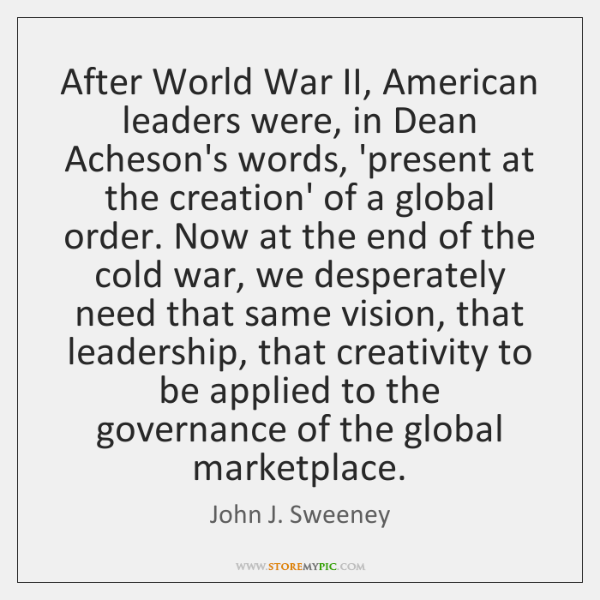 After World War II, American leaders were, in Dean Acheson's words, 'present ...