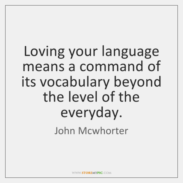 Loving your language means a command of its vocabulary beyond the level ...