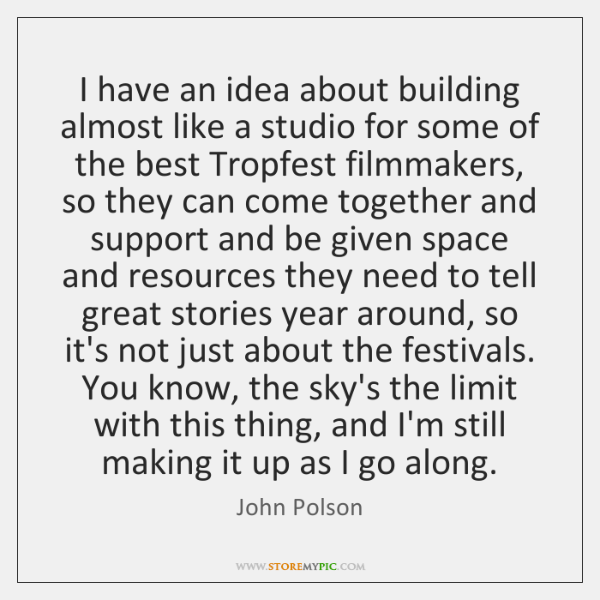 I have an idea about building almost like a studio for some ...