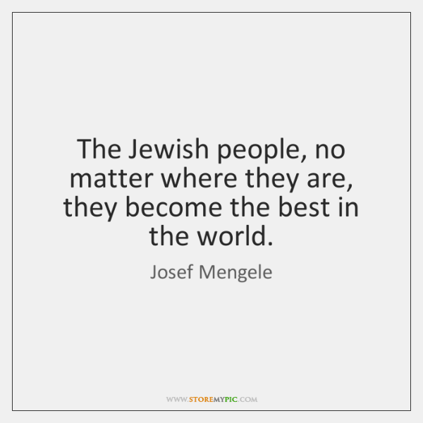 The Jewish people, no matter where they are, they become the best ...