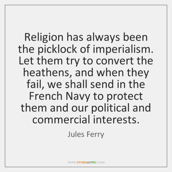 Religion has always been the picklock of imperialism. Let them try to ...