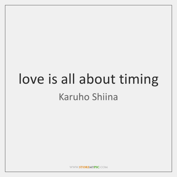 love is all about timing