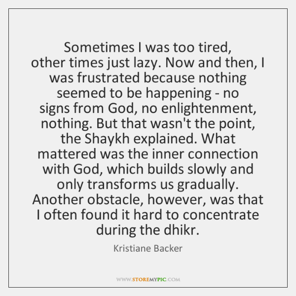 Sometimes I was too tired,  other times just lazy. Now and then, ...
