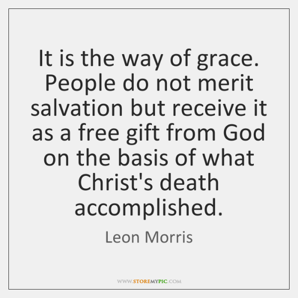 It is the way of grace. People do not merit salvation but ...