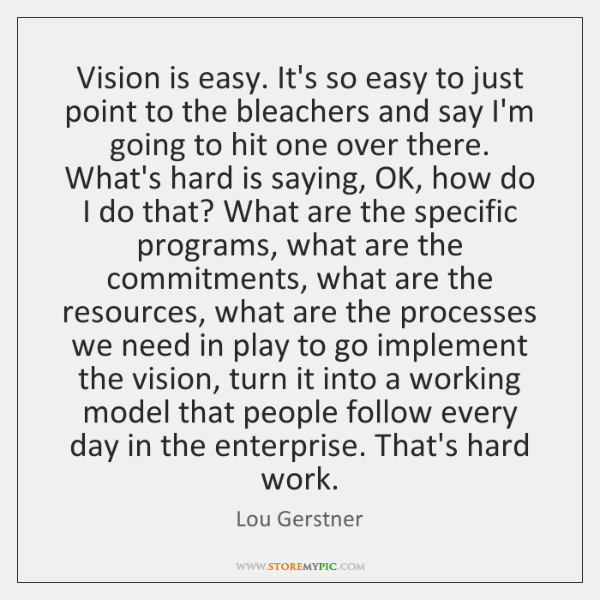 Vision is easy. It's so easy to just point to the bleachers ...