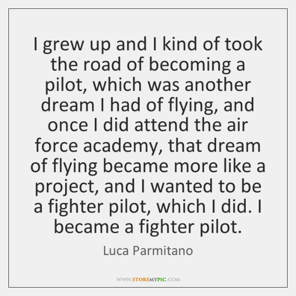 I grew up and I kind of took the road of becoming ...
