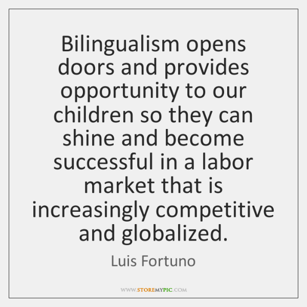 Bilingualism opens doors and provides opportunity to our children so they can ...