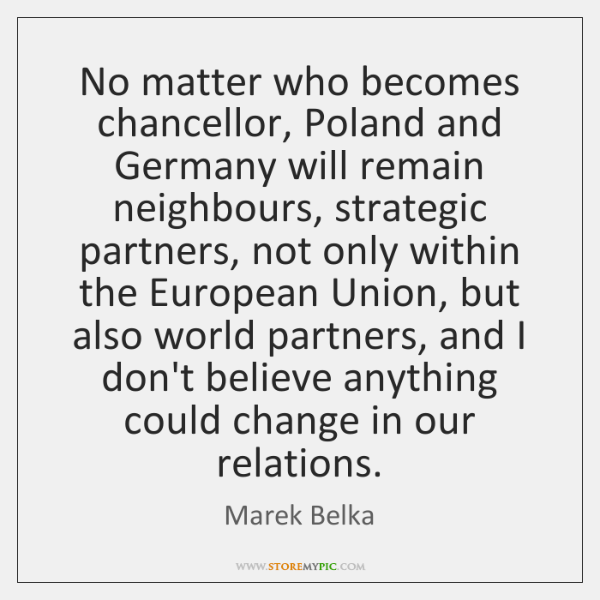 No matter who becomes chancellor, Poland and Germany will remain neighbours, strategic ...