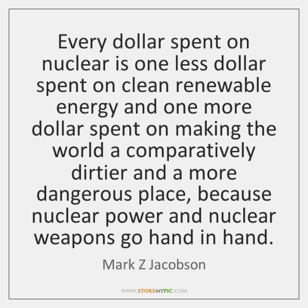 Every dollar spent on nuclear is one less dollar spent on clean ...