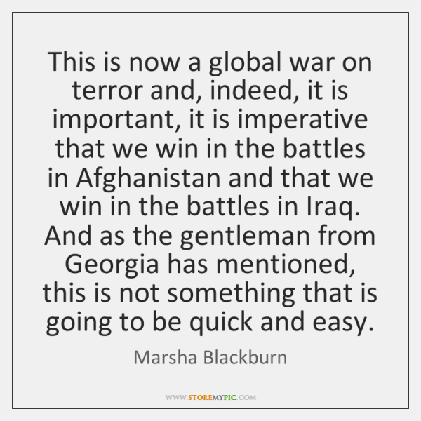 This is now a global war on terror and, indeed, it is ...