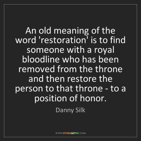 Danny Silk: An Old Meaning Of The Word 'restoration' Is To